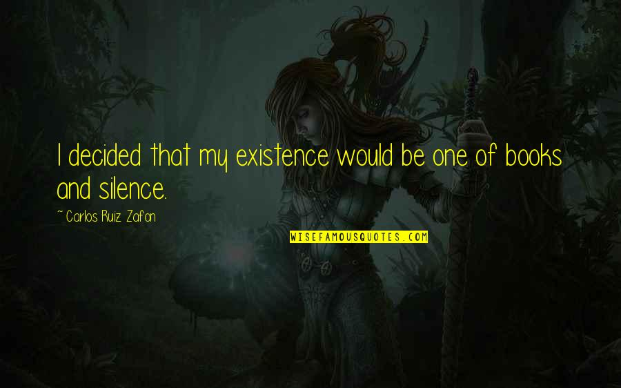 Takemoto Yuuta Quotes By Carlos Ruiz Zafon: I decided that my existence would be one