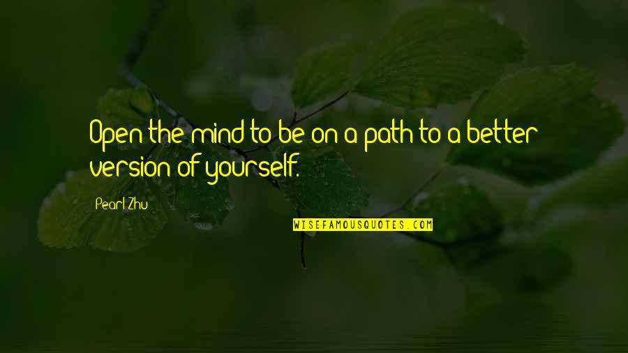 Taken For Granted By Someone You Love Quotes By Pearl Zhu: Open the mind to be on a path