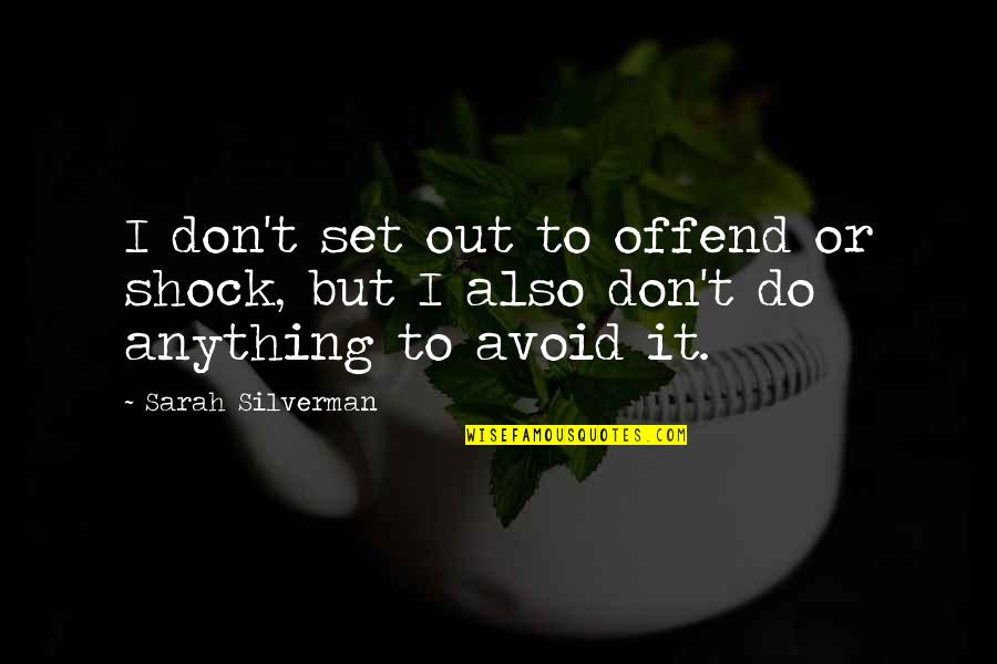 Taken For Granted By Someone You Love Quotes By Sarah Silverman: I don't set out to offend or shock,