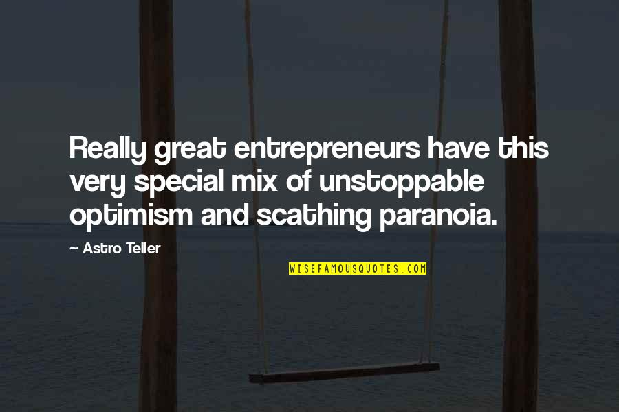 Taken Lenore Quotes By Astro Teller: Really great entrepreneurs have this very special mix