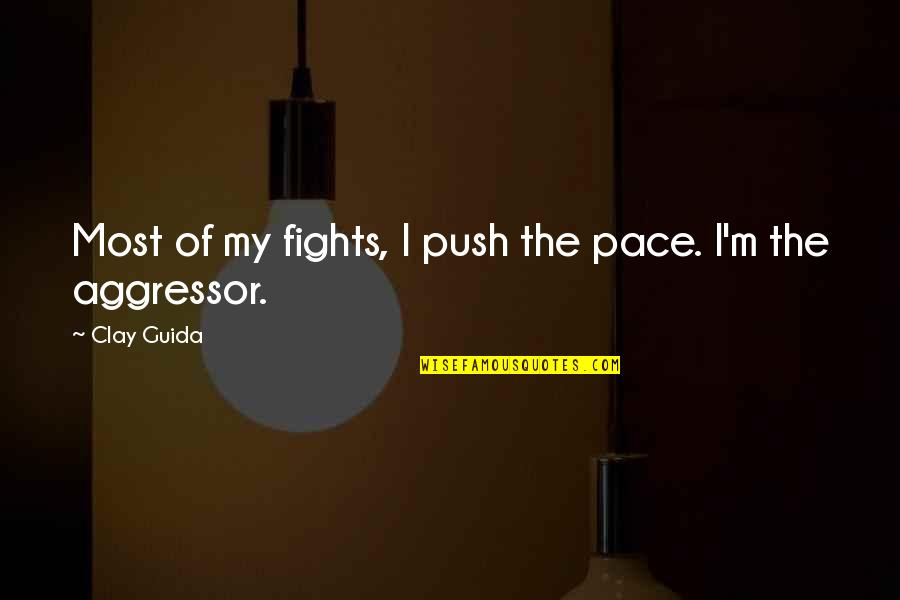 Taken Lenore Quotes By Clay Guida: Most of my fights, I push the pace.