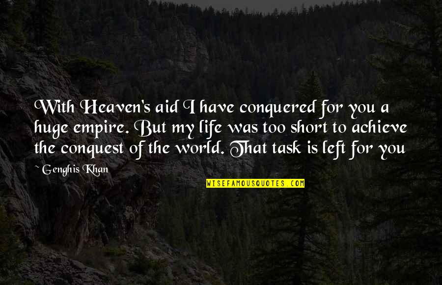 Taken Lenore Quotes By Genghis Khan: With Heaven's aid I have conquered for you