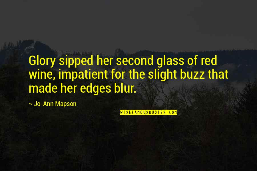 Taken Lenore Quotes By Jo-Ann Mapson: Glory sipped her second glass of red wine,