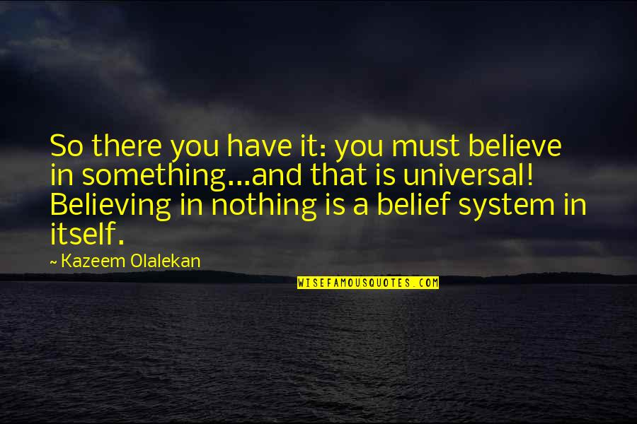 Taken Lenore Quotes By Kazeem Olalekan: So there you have it: you must believe