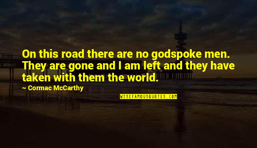 Taken Too Soon Quotes By Cormac McCarthy: On this road there are no godspoke men.