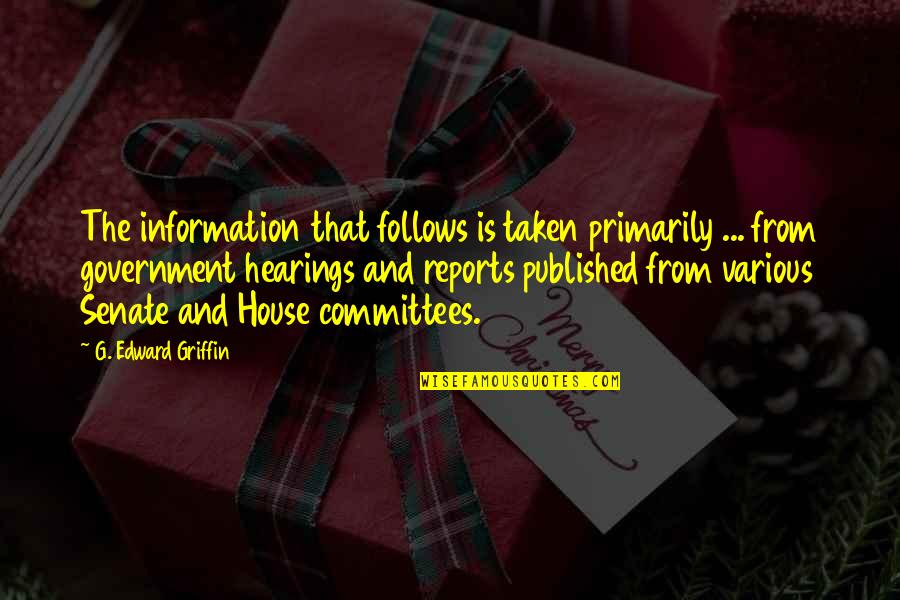 Taken Too Soon Quotes By G. Edward Griffin: The information that follows is taken primarily ...