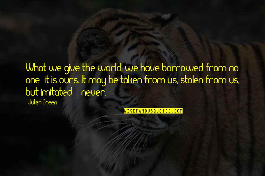 Taken Too Soon Quotes By Julien Green: What we give the world, we have borrowed