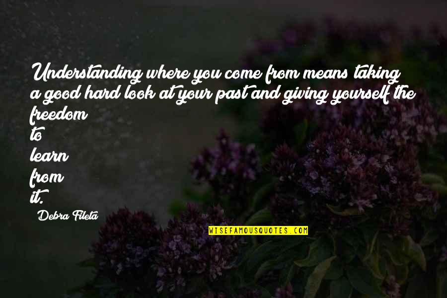 Taking A Good Look At Yourself Quotes By Debra Fileta: Understanding where you come from means taking a