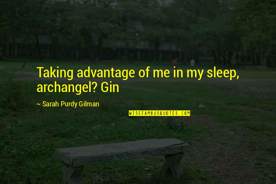 Taking Advantage Of Me Quotes By Sarah Purdy Gilman: Taking advantage of me in my sleep, archangel?