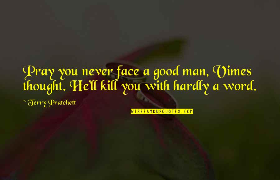 Taking Away Guns Quotes By Terry Pratchett: Pray you never face a good man, Vimes