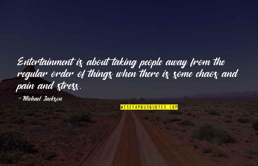 Taking Away Pain Quotes By Michael Jackson: Entertainment is about taking people away from the