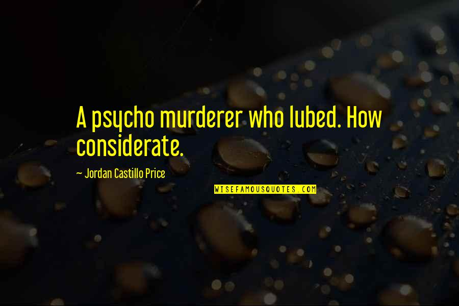 Taking Back Whats Yours Quotes By Jordan Castillo Price: A psycho murderer who lubed. How considerate.