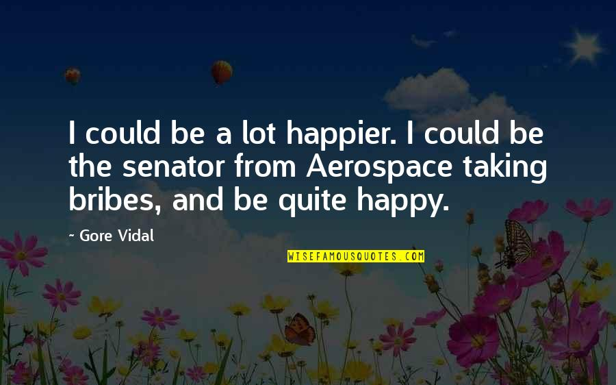 Taking Bribes Quotes By Gore Vidal: I could be a lot happier. I could