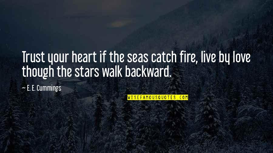 Taking Chances On Love Quotes By E. E. Cummings: Trust your heart if the seas catch fire,