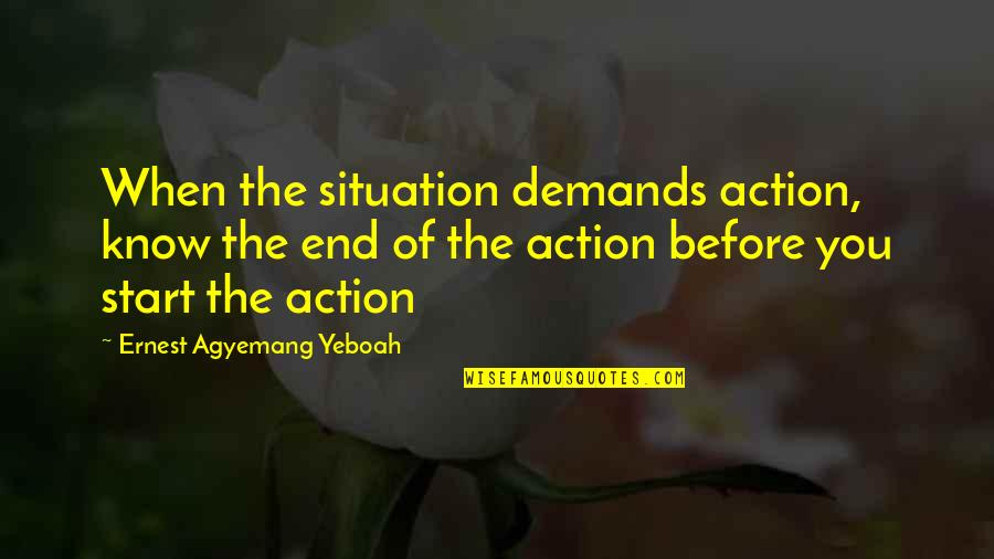 Taking Chances On Love Quotes By Ernest Agyemang Yeboah: When the situation demands action, know the end