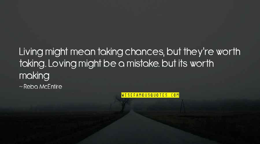 Taking Chances On Love Quotes By Reba McEntire: Living might mean taking chances, but they're worth