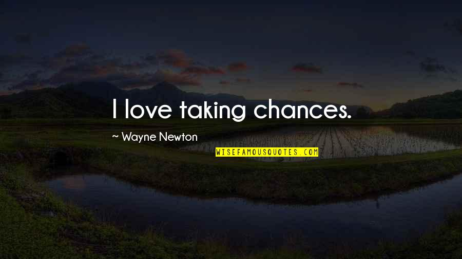 Taking Chances On Love Quotes By Wayne Newton: I love taking chances.