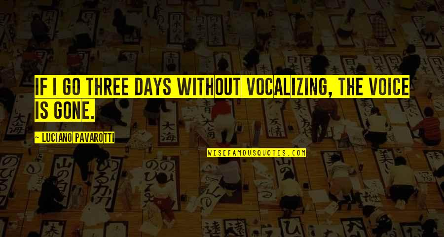 Taking Charges In Basketball Quotes By Luciano Pavarotti: If I go three days without vocalizing, the