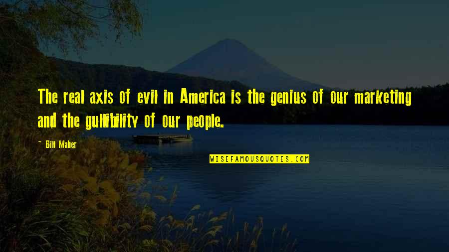 Taking Control Of Your Own Life Quotes By Bill Maher: The real axis of evil in America is