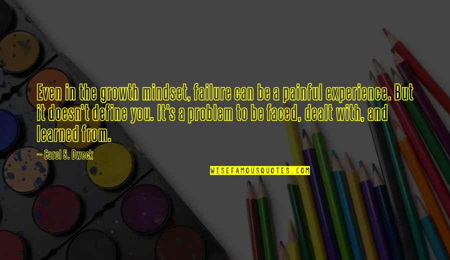 Taking Control Of Your Own Life Quotes By Carol S. Dweck: Even in the growth mindset, failure can be