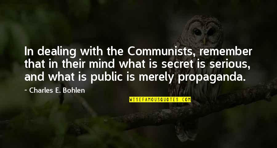 Taking Control Of Your Own Life Quotes By Charles E. Bohlen: In dealing with the Communists, remember that in