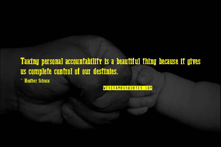 Taking Control Of Your Own Life Quotes By Heather Schuck: Taking personal accountability is a beautiful thing because
