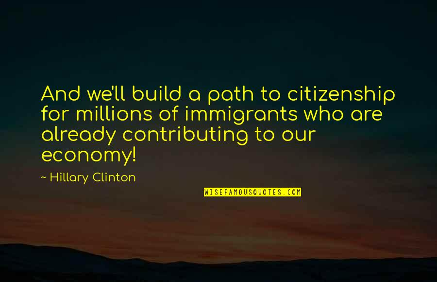 Taking Control Of Your Own Life Quotes By Hillary Clinton: And we'll build a path to citizenship for