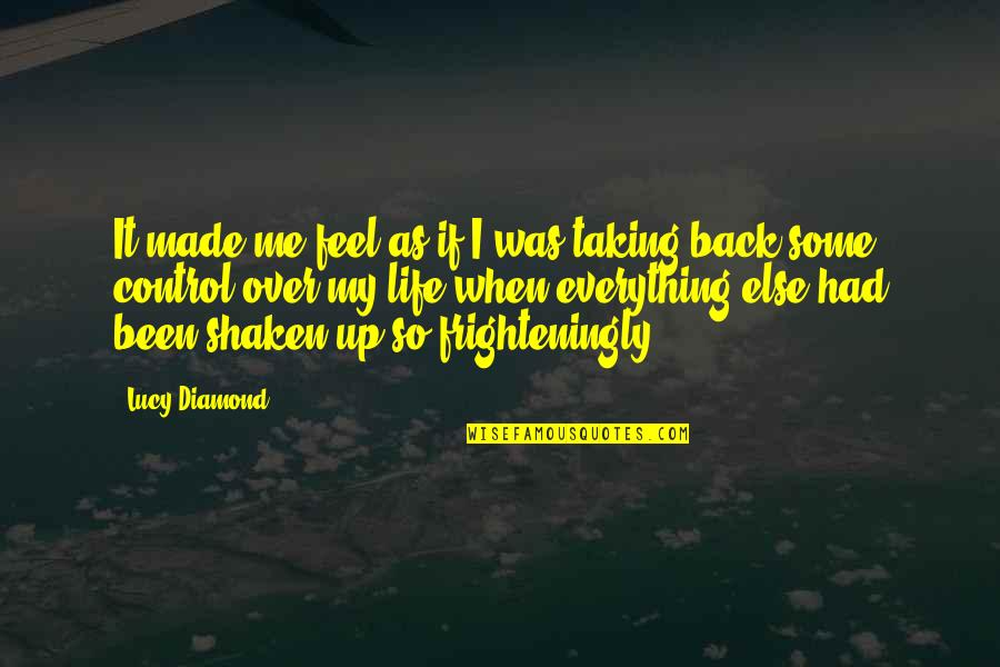 Taking Control Of Your Own Life Quotes By Lucy Diamond: It made me feel as if I was