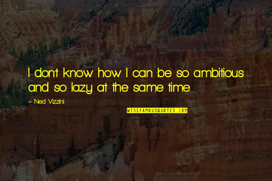 Taking Control Of Your Own Life Quotes By Ned Vizzini: I don't know how I can be so