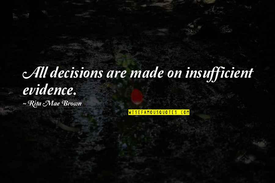 Taking Control Of Your Own Life Quotes By Rita Mae Brown: All decisions are made on insufficient evidence.