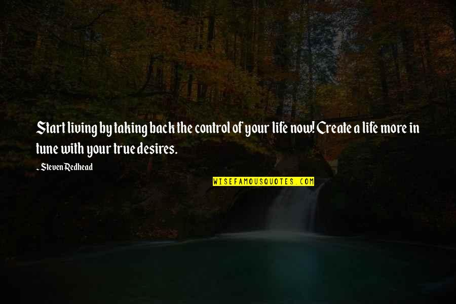 Taking Control Of Your Own Life Quotes By Steven Redhead: Start living by taking back the control of