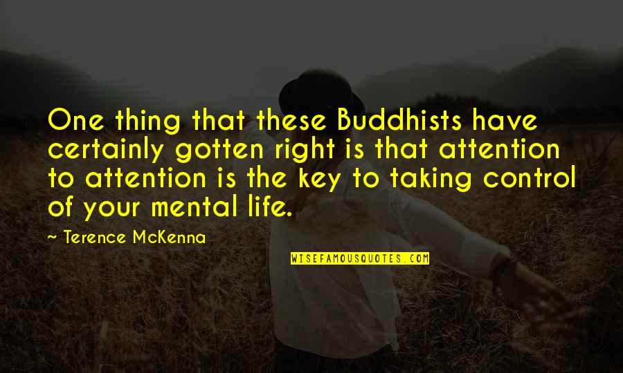 Taking Control Of Your Own Life Quotes By Terence McKenna: One thing that these Buddhists have certainly gotten