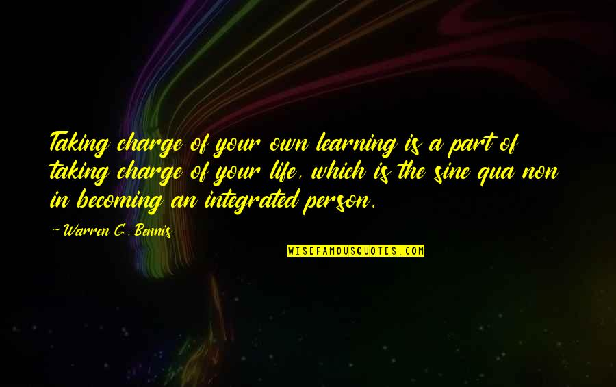 Taking Control Of Your Own Life Quotes By Warren G. Bennis: Taking charge of your own learning is a