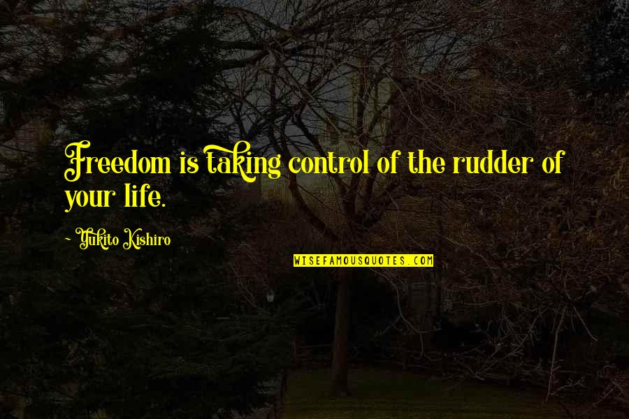 Taking Control Of Your Own Life Quotes By Yukito Kishiro: Freedom is taking control of the rudder of