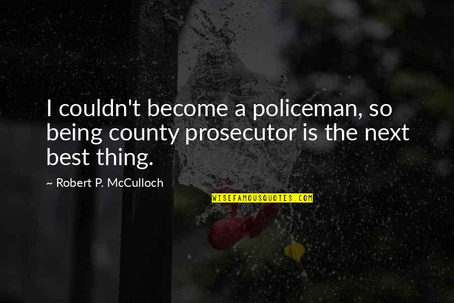 Taking Down The Confederate Flag Quotes By Robert P. McCulloch: I couldn't become a policeman, so being county