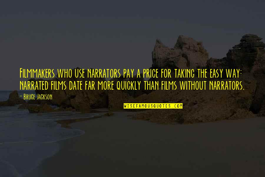 Taking Easy Way Out Quotes By Bruce Jackson: Filmmakers who use narrators pay a price for