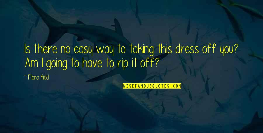 Taking Easy Way Out Quotes By Flora Kidd: Is there no easy way to taking this