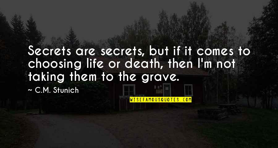 Taking Life As It Comes Quotes By C.M. Stunich: Secrets are secrets, but if it comes to