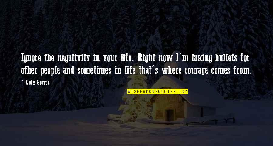 Taking Life As It Comes Quotes By Cady Groves: Ignore the negativity in your life. Right now