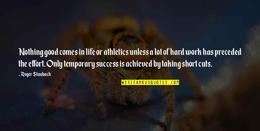 Taking Life As It Comes Quotes By Roger Staubach: Nothing good comes in life or athletics unless