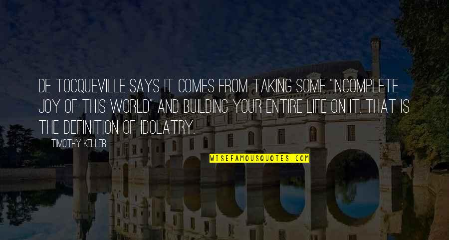 Taking Life As It Comes Quotes By Timothy Keller: De Tocqueville says it comes from taking some