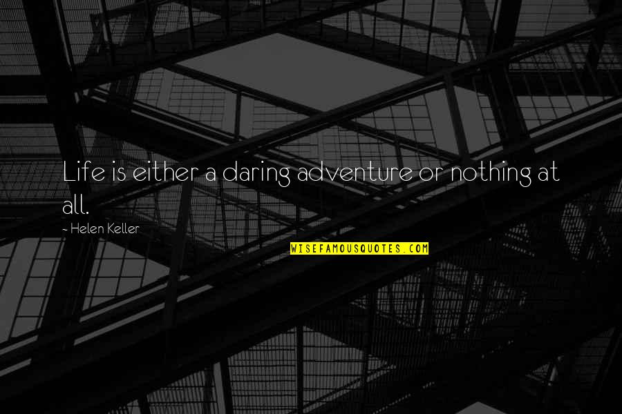 Taking On Challenges Quotes By Helen Keller: Life is either a daring adventure or nothing