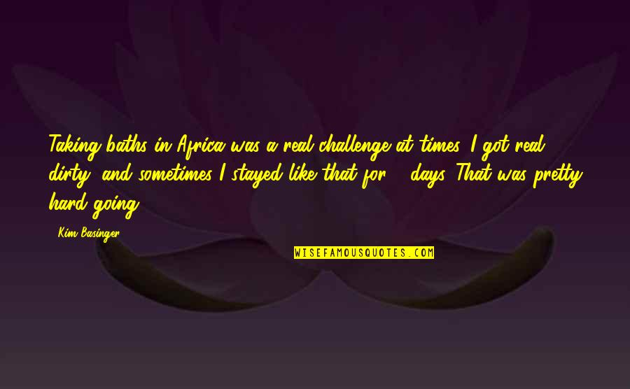 Taking On Challenges Quotes By Kim Basinger: Taking baths in Africa was a real challenge
