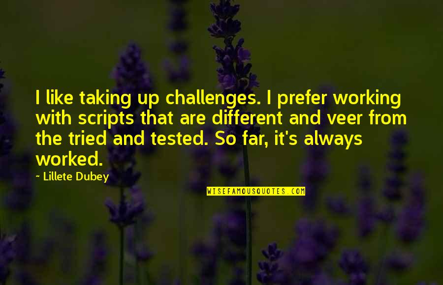Taking On Challenges Quotes By Lillete Dubey: I like taking up challenges. I prefer working