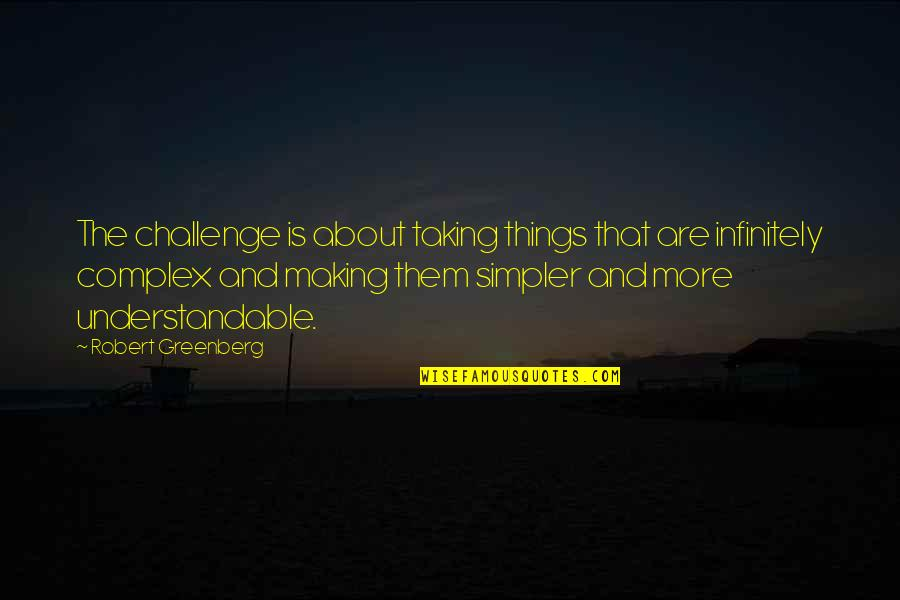 Taking On Challenges Quotes By Robert Greenberg: The challenge is about taking things that are