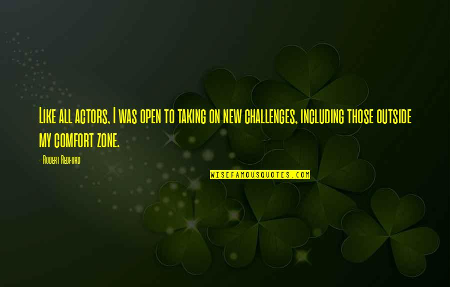 Taking On Challenges Quotes By Robert Redford: Like all actors, I was open to taking