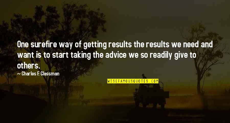Taking One's Own Advice Quotes By Charles F. Glassman: One surefire way of getting results the results