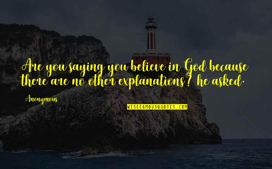 Taking Photos Of Yourself Quotes By Anonymous: Are you saying you believe in God because