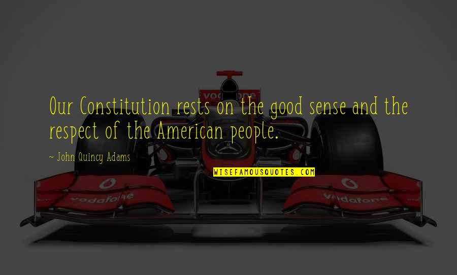 Taking Photos Of Yourself Quotes By John Quincy Adams: Our Constitution rests on the good sense and