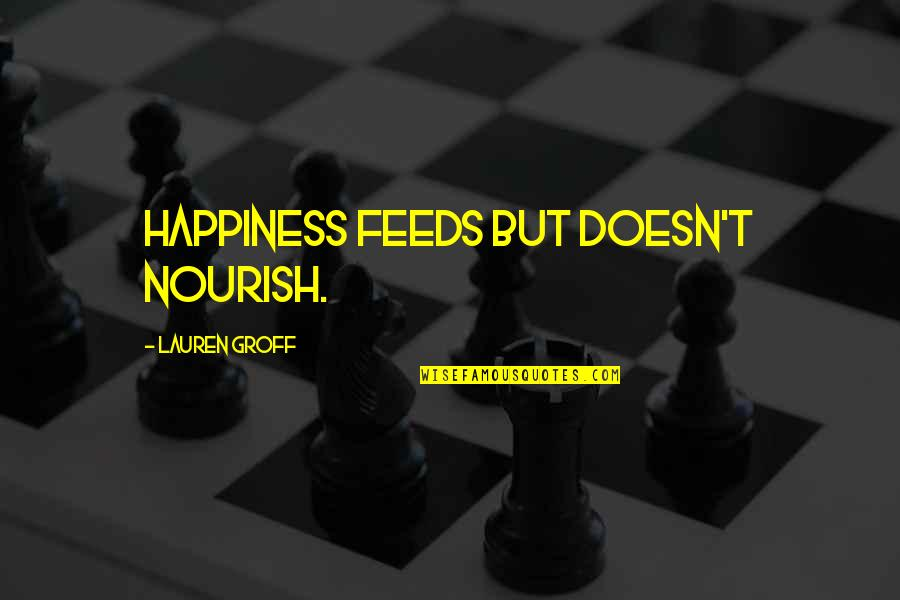Taking Photos Of Yourself Quotes By Lauren Groff: Happiness feeds but doesn't nourish.